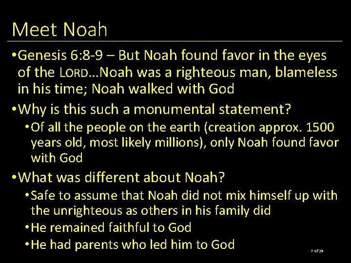 Meet Noah • Genesis 6: 8 -9 – But Noah found favor in the