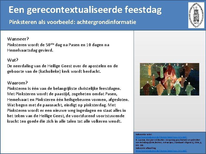 Een gerecontextualiseerde feestdag Pinksteren als voorbeeld: achtergrondinformatie Wanneer? Pinksteren wordt de 50 ste dag