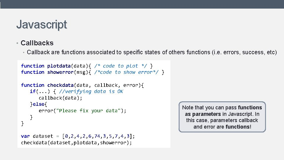 Javascript • Callbacks • Callback are functions associated to specific states of others functions