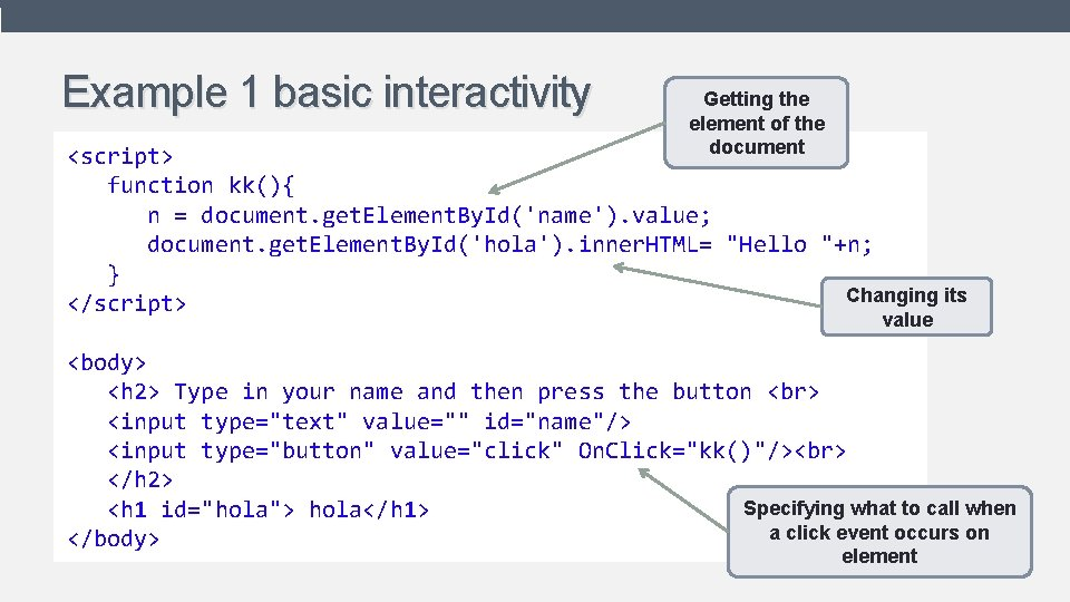 Example 1 basic interactivity Getting the element of the document • <script> Shows what