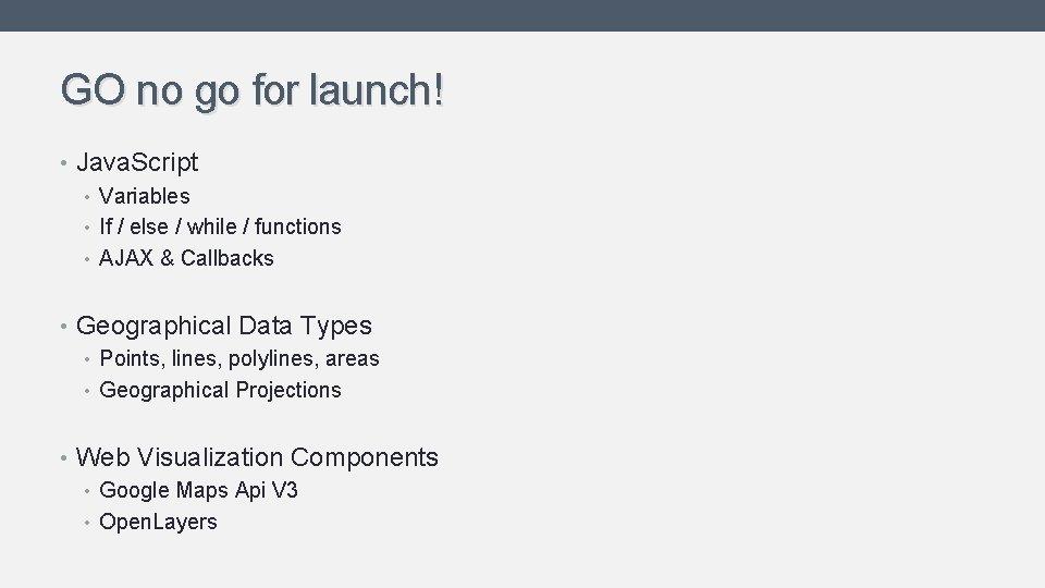 GO no go for launch! • Java. Script • Variables • If / else