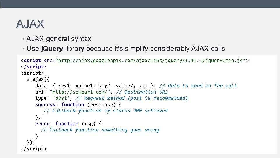 AJAX • AJAX general syntax • Use j. Query library because it's simplify considerably