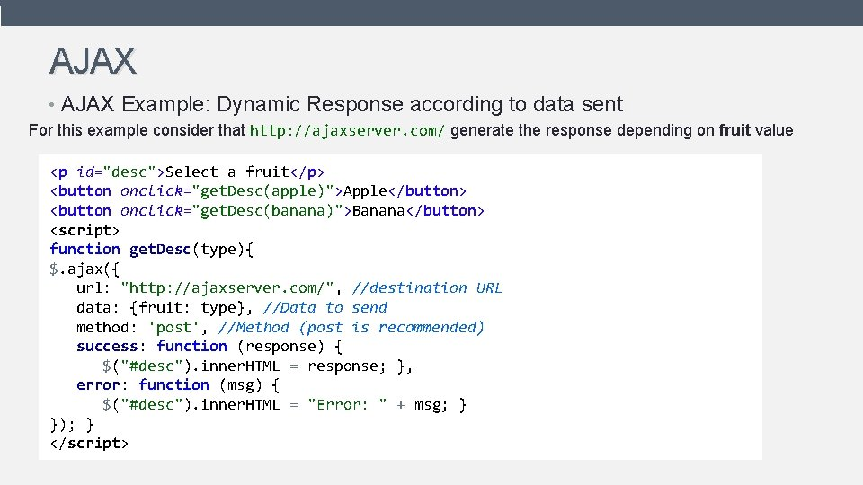 AJAX • AJAX Example: Dynamic Response according to data sent For this example consider