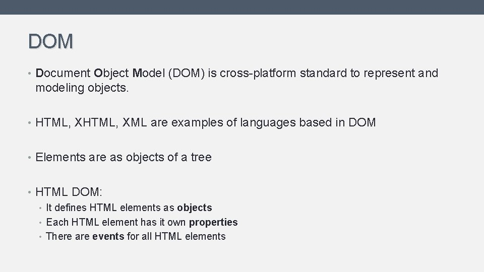 DOM • Document Object Model (DOM) is cross-platform standard to represent and modeling objects.