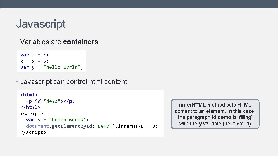 Javascript • Variables are containers var x = 4; x = x + 5;
