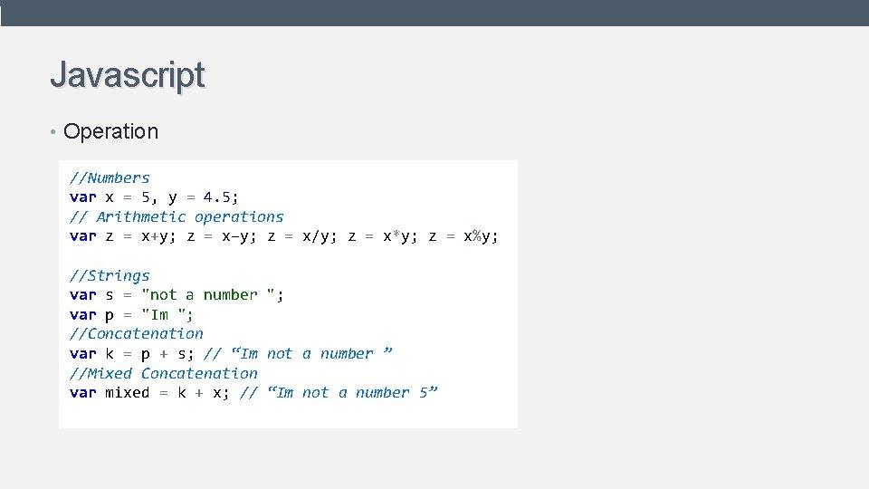 Javascript • Operation //Numbers var x = 5, y = 4. 5; // Arithmetic