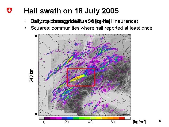 Hail swath on 18 July 2005 540 km Dailycrop maximum grid-VIL 10 [kg/m 2]