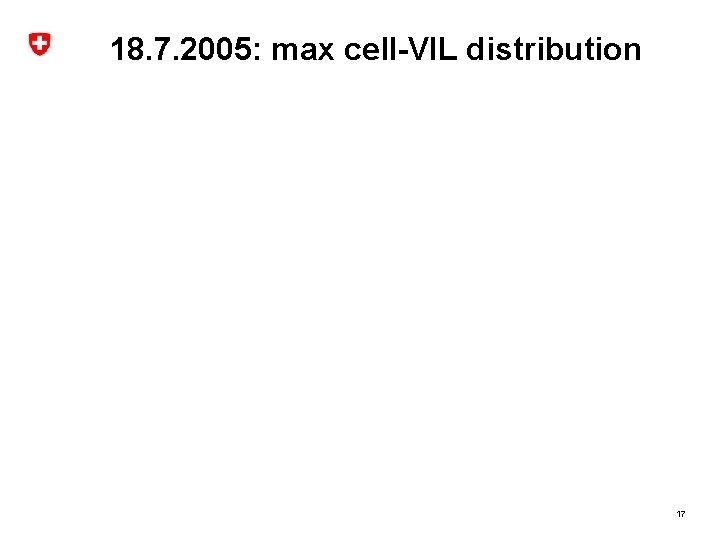 18. 7. 2005: max cell-VIL distribution 17