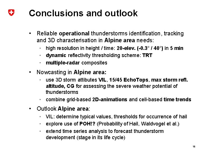 Conclusions and outlook • Reliable operational thunderstorms identification, tracking and 3 D characterisation in