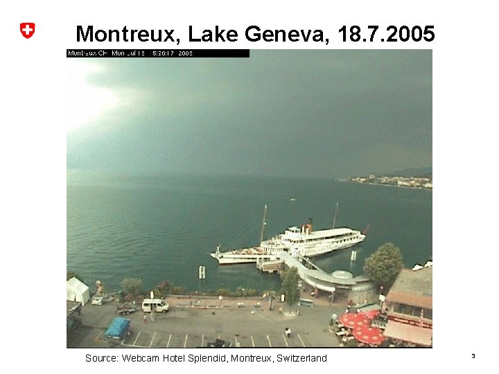 Montreux, Lake Geneva, 18. 7. 2005 Source: Webcam Hotel Splendid, Montreux, Switzerland 3