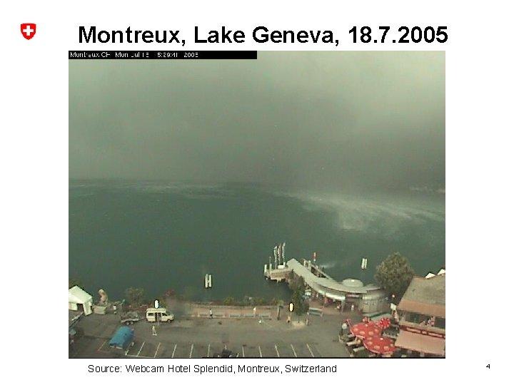 Montreux, Lake Geneva, 18. 7. 2005 Source: Webcam Hotel Splendid, Montreux, Switzerland 4