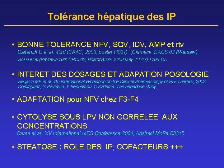 Tolérance hépatique des IP • BONNE TOLERANCE NFV, SQV, IDV, AMP et rtv Dieterich