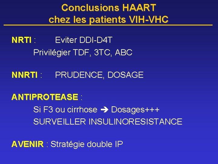 Conclusions HAART chez les patients VIH-VHC NRTI : Eviter DDI-D 4 T Privilégier TDF,