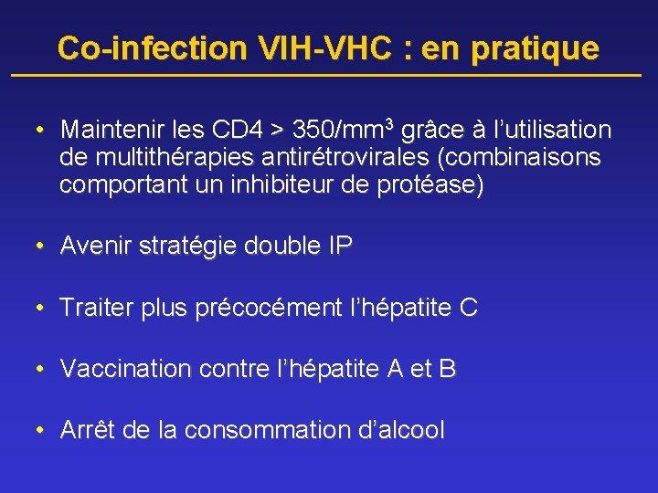 Co-infection VIH-VHC : en pratique • Maintenir les CD 4 > 350/mm 3 grâce