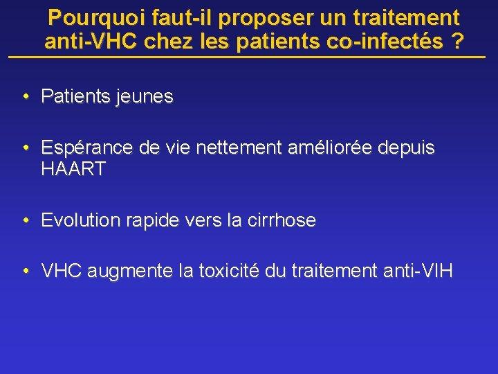 Pourquoi faut-il proposer un traitement anti-VHC chez les patients co-infectés ? • Patients jeunes