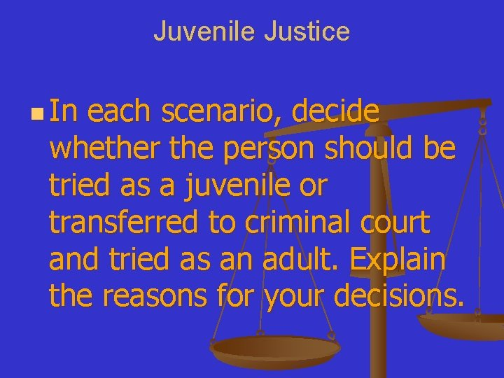 Juvenile Justice n In each scenario, decide whether the person should be tried as