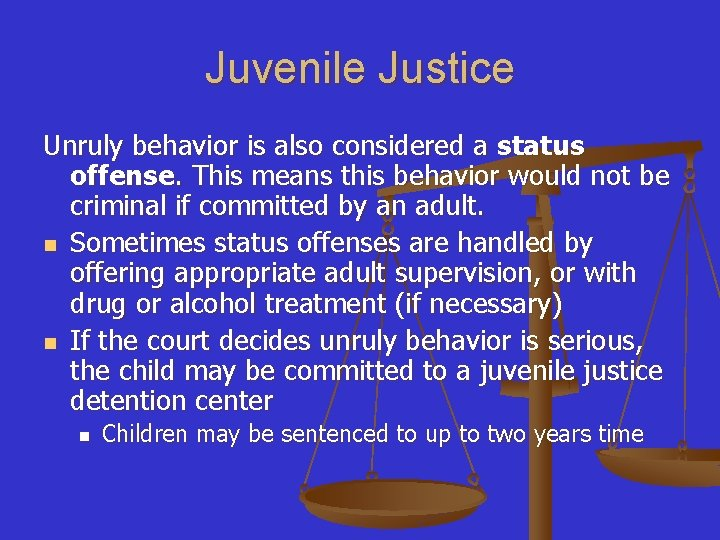 Juvenile Justice Unruly behavior is also considered a status offense. This means this behavior