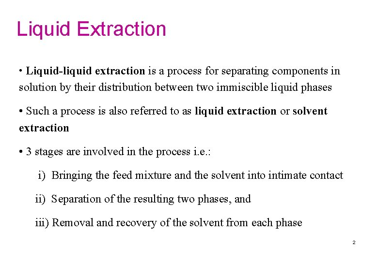 Liquid Extraction • Liquid-liquid extraction is a process for separating components in solution by