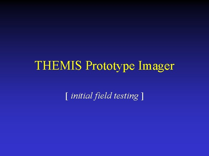 THEMIS Prototype Imager [ initial field testing ]