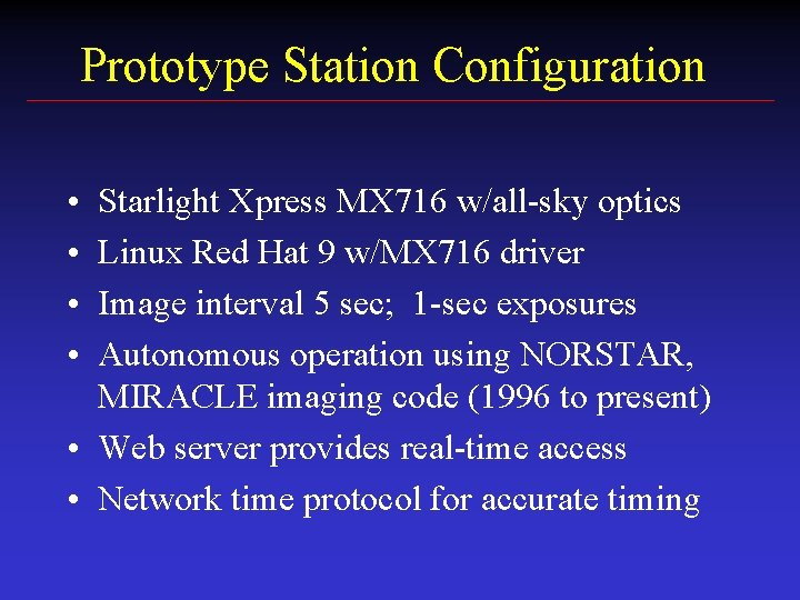 Prototype Station Configuration • • Starlight Xpress MX 716 w/all-sky optics Linux Red Hat