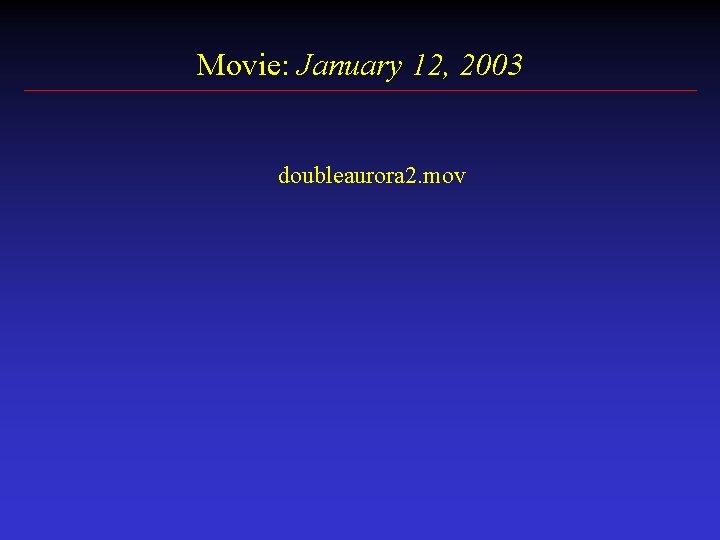 Movie: January 12, 2003 doubleaurora 2. mov
