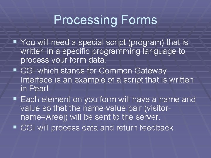 Processing Forms § You will need a special script (program) that is § §