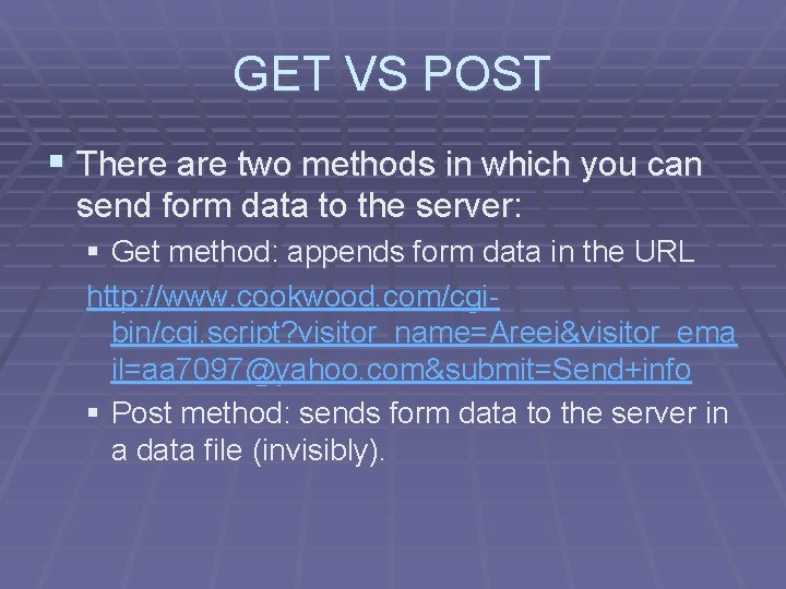 GET VS POST § There are two methods in which you can send form