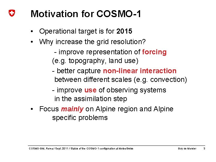 Motivation for COSMO-1 • Operational target is for 2015 • Why increase the grid
