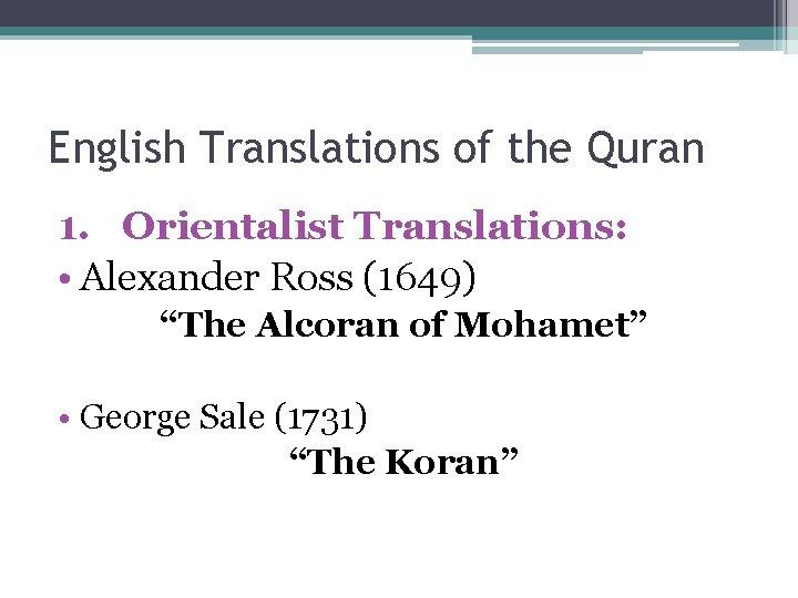 "English Translations of the Quran 1. Orientalist Translations: • Alexander Ross (1649) ""The Alcoran"
