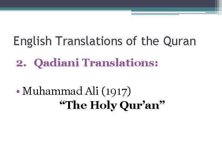 "English Translations of the Quran 2. Qadiani Translations: • Muhammad Ali (1917) ""The Holy"