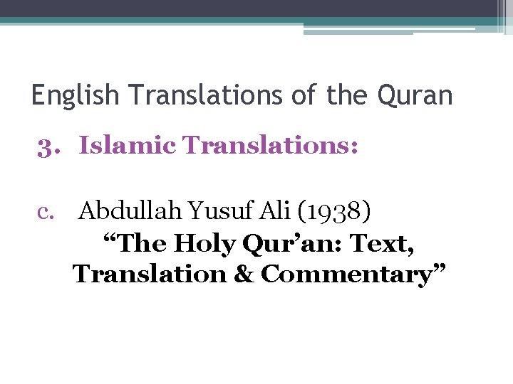 """English Translations of the Quran 3. Islamic Translations: c. Abdullah Yusuf Ali (1938) """"The"""