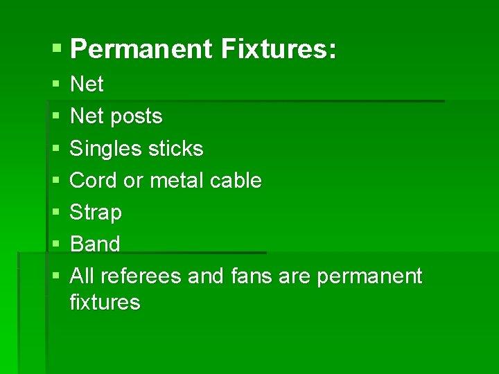 § Permanent Fixtures: § § § § Net posts Singles sticks Cord or metal