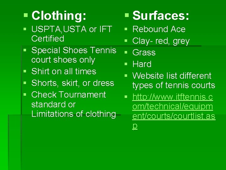 § Clothing: § Surfaces: § USPTA, USTA or IFT Certified § Special Shoes Tennis