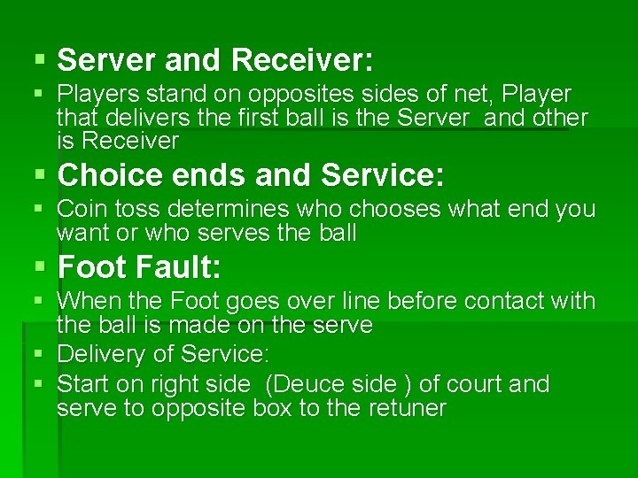 § Server and Receiver: § Players stand on opposites sides of net, Player that