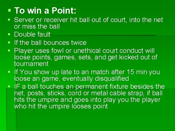§ To win a Point: § Server or receiver hit ball out of court,