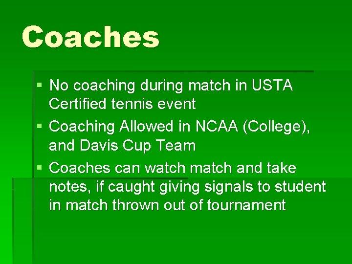 Coaches § No coaching during match in USTA Certified tennis event § Coaching Allowed