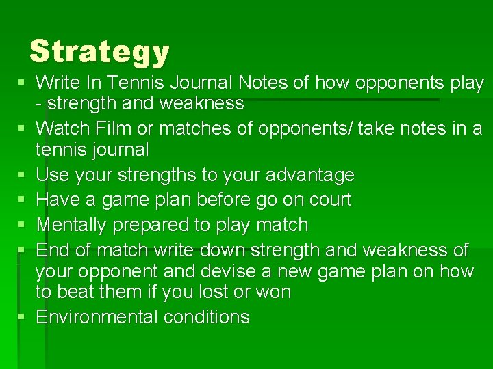 Strategy § Write In Tennis Journal Notes of how opponents play - strength and