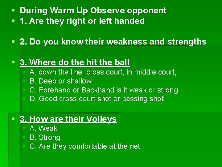 § During Warm Up Observe opponent § 1. Are they right or left handed