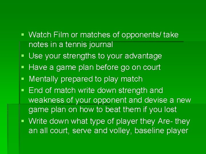 § Watch Film or matches of opponents/ take notes in a tennis journal §
