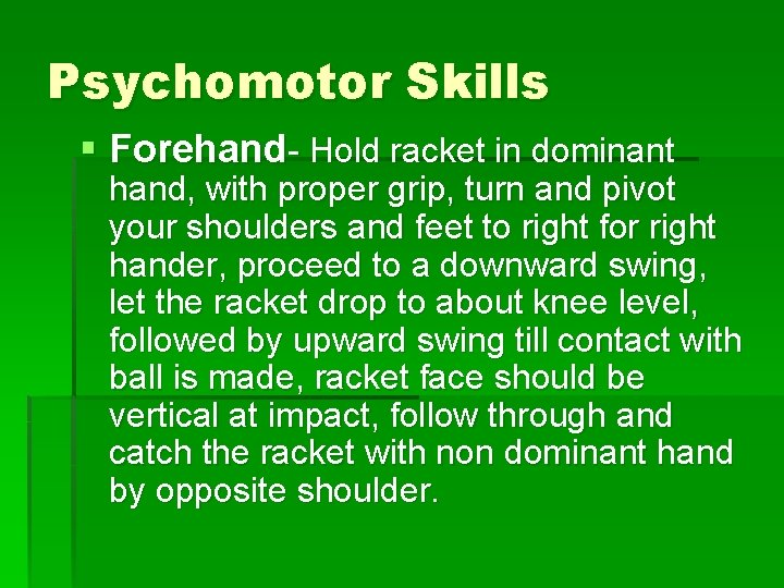 Psychomotor Skills § Forehand- Hold racket in dominant hand, with proper grip, turn and