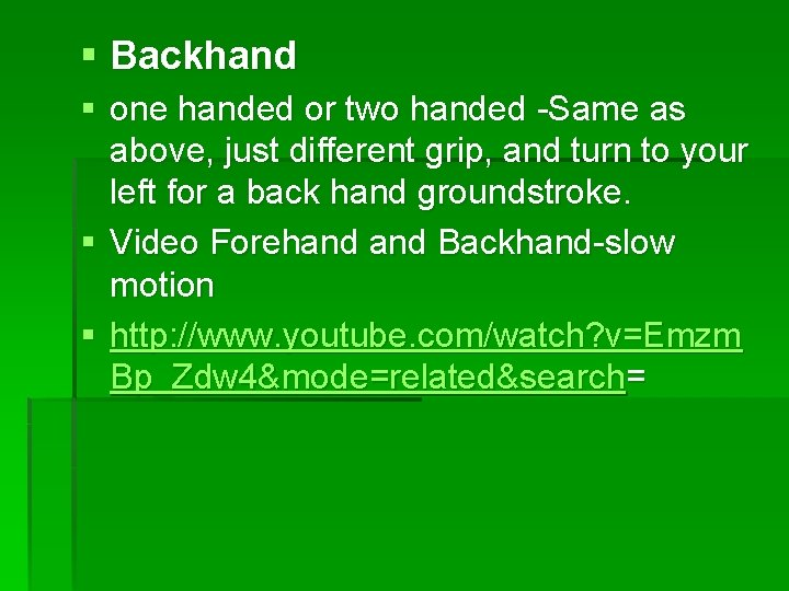 § Backhand § one handed or two handed -Same as above, just different grip,