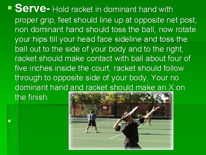§ Serve- Hold racket in dominant hand with proper grip, feet should line up