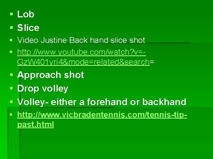 § Lob § Slice § Video Justine Back hand slice shot § http: //www.