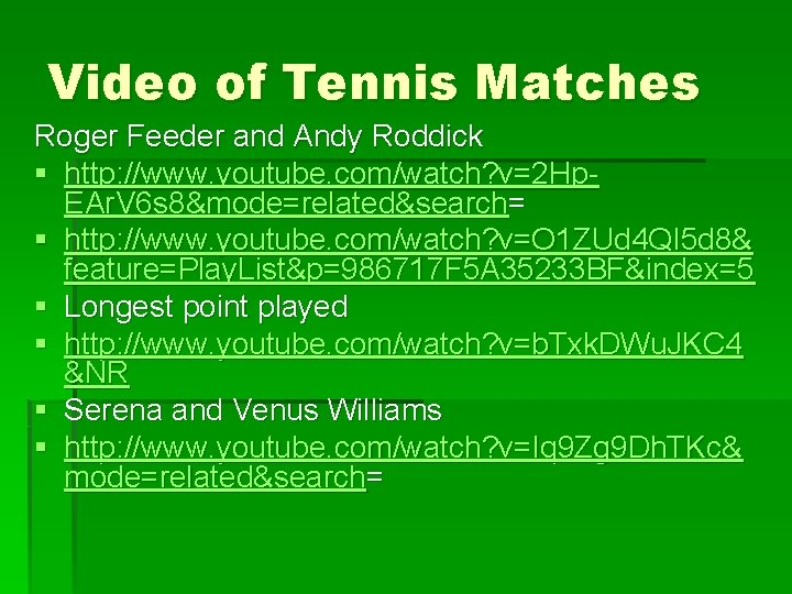 Video of Tennis Matches Roger Feeder and Andy Roddick § http: //www. youtube. com/watch?