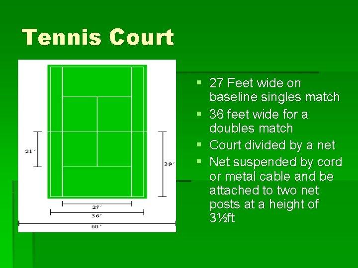 Tennis Court § 27 Feet wide on baseline singles match § 36 feet wide