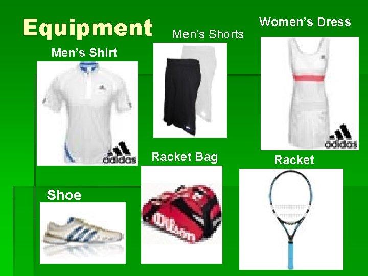 Equipment Men's Shorts Women's Dress Men's Shirt Racket Bag Shoe Racket