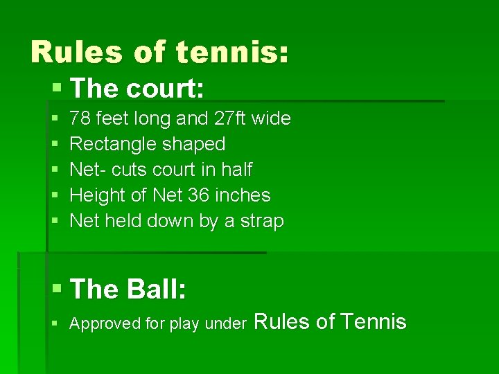 Rules of tennis: § The court: § § § 78 feet long and 27