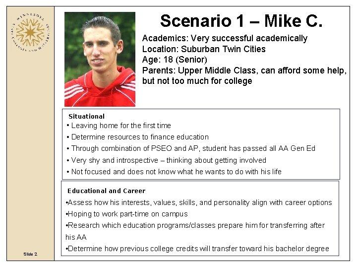 Scenario 1 – Mike C. Academics: Very successful academically Location: Suburban Twin Cities Age: