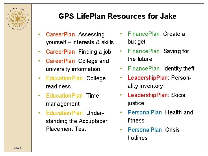 GPS Life. Plan Resources for Jake • Career. Plan: Assessing yourself – interests &