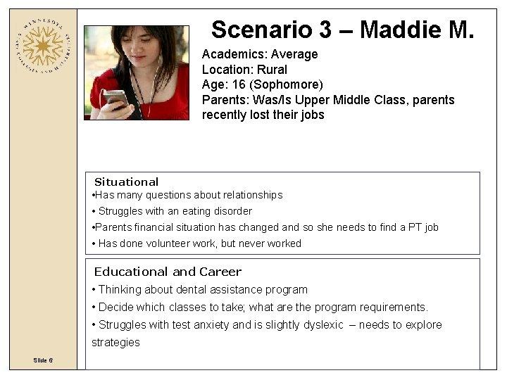 Scenario 3 – Maddie M. Academics: Average Location: Rural Age: 16 (Sophomore) Parents: Was/Is